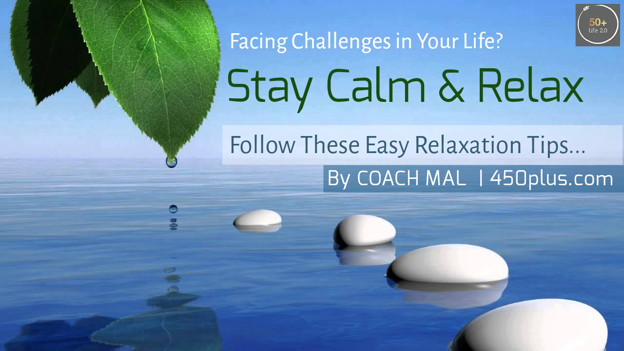 Are You Facing Challenges? Stay Calm & Relax With These East To Follow Relaxation Tips